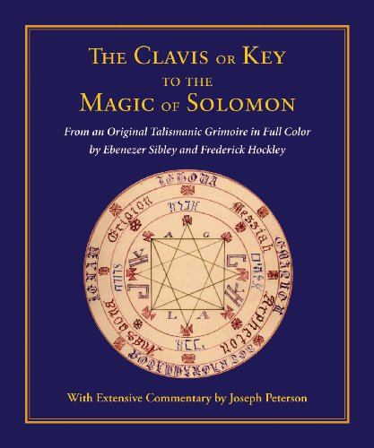 The Clavis or Key to the Magic of Solomon: From an Original Talismanic Grimoire in Full Color by Ebenezer Sibley and Frederick Hockley