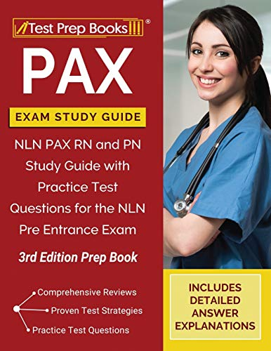PAX Exam Study Guide: NLN PAX RN and PN Study Guide with Practice Test Questions for the NLN Pre Entrance Exam [3rd Edition Prep Book]
