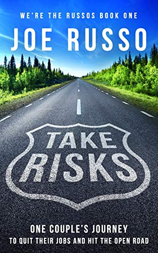 Take Risks: One Couple's Journey to Quit Their Jobs and Hit the Open Road (We're the Russos)