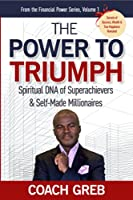 The Power to Triumph: Spiritual DNA of Superachievers and Self-made Millionaires (Financial Power Series)