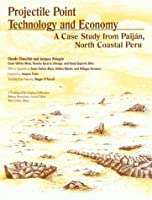 Projectile Point Technology and Economy: A Case Study from Paijan, North Coastal Peru (Peopling of the Americas Publication)