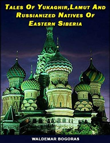 Tales of Yukaghir, Lamut, and Russianized Natives of Eastern Siberia (English Edition)