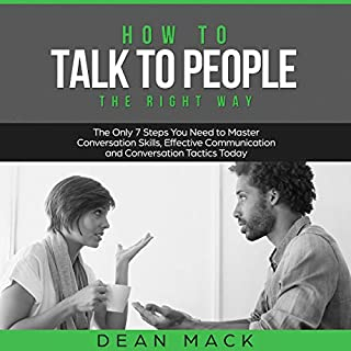 How to Talk to People the Right Way: The Only 7 Steps You Need to Master Conversation Skills, Effective Communication, and Conversation Tactics Today     Social Skills, Volume 3              By:                                                                                                                                 Dean Mack                               Narrated by:                                                                                                                                 Lee Goettl                      Length: 1 hr and 2 mins     20 ratings     Overall 5.0