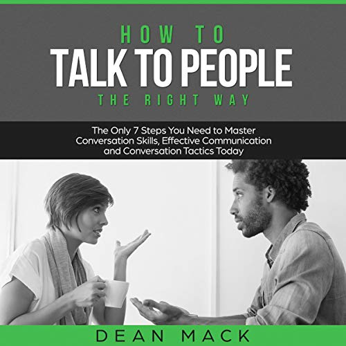 How to Talk to People the Right Way: The Only 7 Steps You Need to Master Conversation Skills, Effective Communication, and Conversation Tactics Today Titelbild