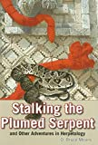 Stalking the Plumed Serpent and Other Adventures in Herpetol