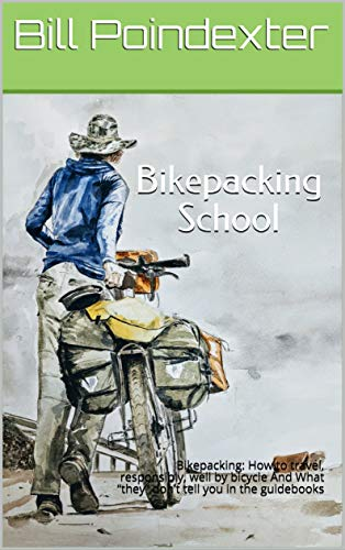 Bikepacking School: What 'they' don't tell you in the guidebooks (Whole Earth Guide Book 1) (English Edition)