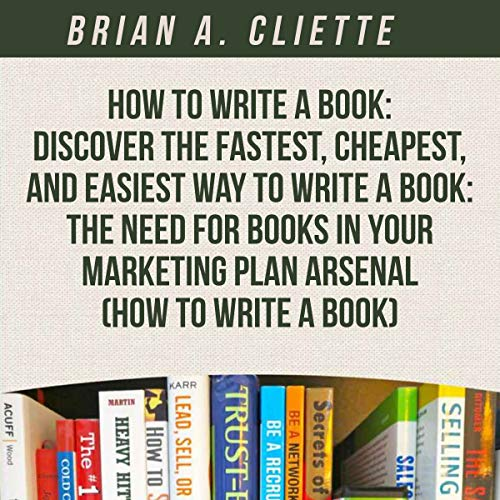 How to Write a Book: Discover the Fastest, Cheapest, and Easiest Way to Write a Book audiobook cover art