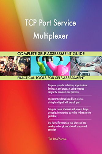TCP Port Service Multiplexer All-Inclusive Self-Assessment - More than 690 Success Criteria, Instant Visual Insights, Comprehensive Spreadsheet Dashboard, Auto-Prioritized for Quick Results