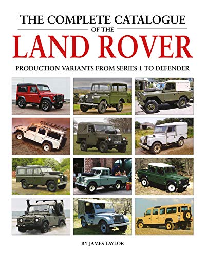 The Complete Catalogue of the Land Rover: Production Variants from Series 1 to Defender