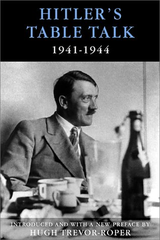 Hitler's Table Talk, 1941-1944: His Private Conversations