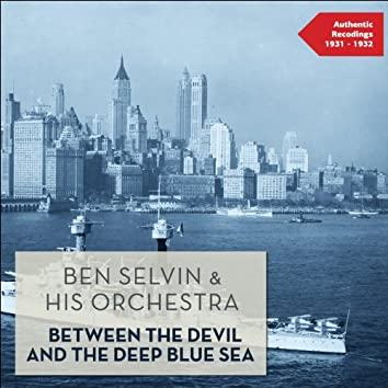 Between the Devil and the Deep Blue Sea (Authentic Recordings 1931 - 1932)