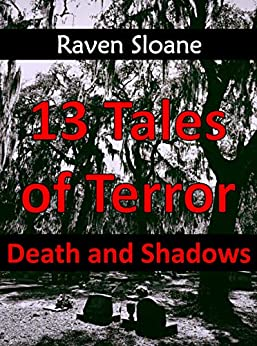 13 Tales of Terror: Death and Shadows by [Raven Sloane]