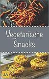 Vegetarische Snacks: Einfache und schnelle vegetarische Rezepte für vegetarische Snacks
