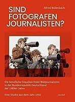 Sind Fotografen Journalisten?: Die berufliche Situation freier Bildjournalisten in der Bundesrepublik Deutschland der 1980er Jahre - Eine Studie aus dem Jahr 1992