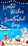 Winter Wishes at Swallowtail Bay: a heartwarming romantic comedy perfect for curling up with this Christmas for fans of Sophie Cousens and Jo Thomas (Swallowtail Bay, Book 3)