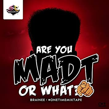 Are You Madt or What