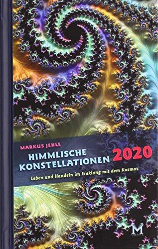 Himmlische Konstellationen 2020 Astrologisches Jahrbuch: Leben und Handeln im Einklang mit dem Kosmos