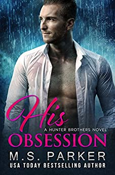 His Obsession (The Hunter Brothers Book 1) by [M. S. Parker]