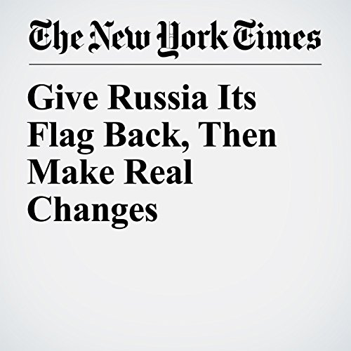 Give Russia Its Flag Back, Then Make Real Changes copertina