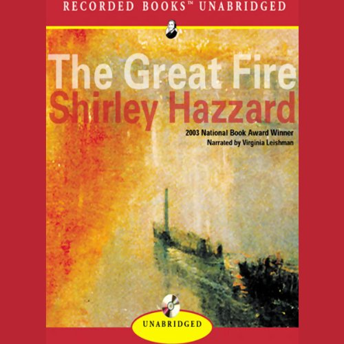 The Great Fire     A Novel              By:                                                                                                                                 Shirley Hazzard                               Narrated by:                                                                                                                                 Virginia Leishman                      Length: 11 hrs and 7 mins     7 ratings     Overall 4.3