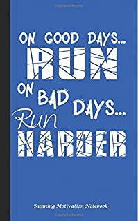 On Good Days Run - On Bad Days Run Harder - Running Motivation Notebook: Inspirational Journal - Softcover 100 Lined Pages + 8 Blank (54 Sheets) 5x8 BLUE (Runner Accessories) (Volume 7) [並行輸入品]