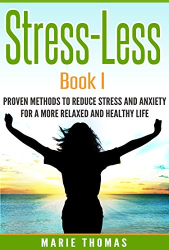 Book: Stress-Less Book I - Proven Methods to Reduce Stress and Anxiety for a More Relaxed and Healthy Life by Marie Thomas