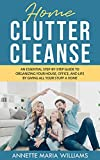 Home Clutter Cleanse: An Essential Step-by-Step Guide to Organizing your House, Office, and Life by Giving All Your Stuff a Home (English Edition)