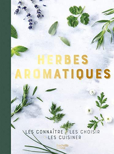 Herbes aromatiques: les connaître, les choisir, les cuisiner