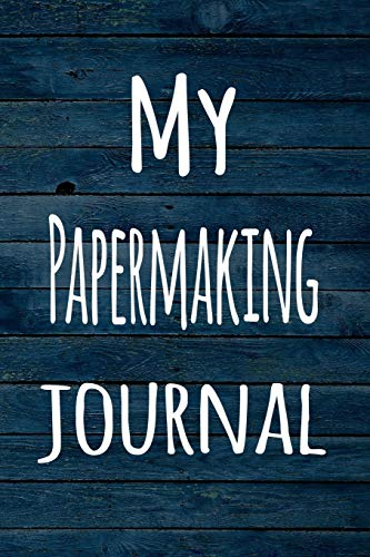My Papermaking Journal: The perfect way to record your hobby - 6x9 119 page lined journal!