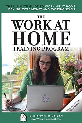 The Work at Home Training Program: The Ultimate Guide to Working at Home, Making Extra Money, and Avoiding Scams