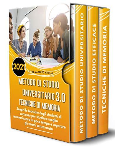 Metodo Di Studio, Metodo Universitario, Tecniche Di Memoria 3.0; Scopri Le Tecniche Degli Studenti Di Successo Per Studiare Meglio Memorizzare In Poco Tempo e Superare Gli Esami Senza Ansia