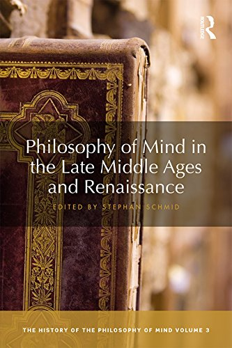 Philosophy of Mind in the Late Middle Ages and Renaissance: The History of the Philosophy of Mind, Volume 3 (English Edition)