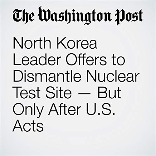 North Korea Leader Offers to Dismantle Nuclear Test Site — But Only After U.S. Acts copertina