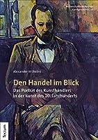 Den Handel Im Blick: Das Portrat Des Kunsthandlers in Der Kunst Des 20. Jahrhunderts (Wissenschaftliche Beitrage Aus Dem Tectum Verlag: Kunstgeschichte)