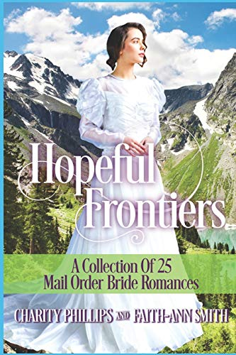 Compare Textbook Prices for Hopeful Frontiers: A Collection of 25 Mail Order Bride Romances Hopeful Historical Romances  ISBN 9798655187115 by Phillips, Charity,Smith, Faith-Ann