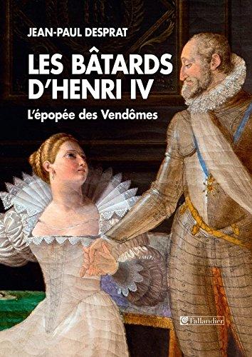 Les bâtards d'Henri IV : L'épopée des Vendômes