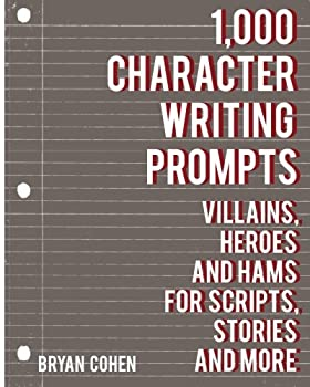Paperback 1,000 Character Writing Prompts: Villains, Heroes and Hams for Scripts, Stories and More Book