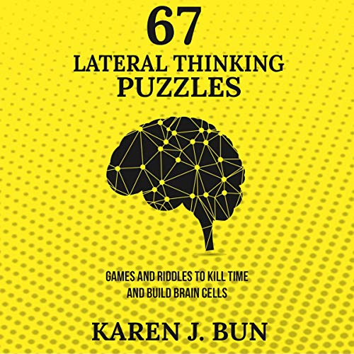 67 Lateral Thinking Puzzles: Games and Riddles to Kill Time and Build Brain Cells  By  cover art