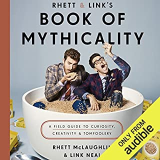 Rhett & Link's Book of Mythicality     A Field Guide to Curiosity, Creativity, and Tomfoolery              Auteur(s):                                                                                                                                 Rhett McLaughlin,                                                                                        Link Neal                               Narrateur(s):                                                                                                                                 Link Neal,                                                                                        Rhett McLaughlin                      Durée: 5 h et 43 min     137 évaluations     Au global 4,7