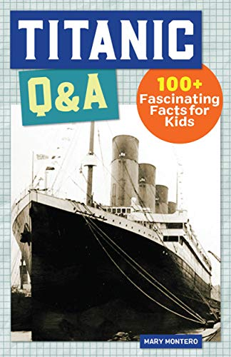 Titanic Q&A: 100+ Fascinating Facts for Kids (History Q&A)