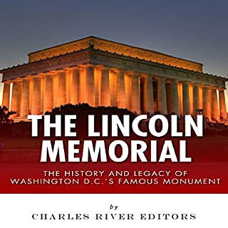 The Lincoln Memorial     The History and Legacy of Washington DC's Famous Monument              By:                                                                                                                                 Charles River Editors                               Narrated by:                                                                                                                                 James Weippert                      Length: 1 hr and 15 mins     2 ratings     Overall 4.5