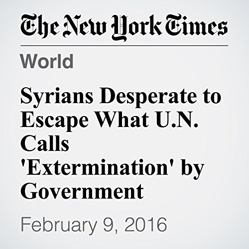 Syrians Desperate to Escape What U.N. Calls 'Extermination' by Government audiobook cover art