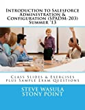 Introduction to Salesforce Administration & Configuration (SPADM-203): Class Slides & Exercises plus Sample Exam Questions