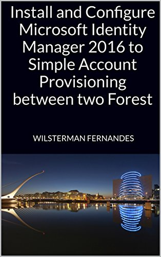 Install and Configure Microsoft Identity Manager 2016 to Simple Account Provisioning between two Forest (English Edition)