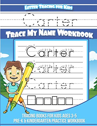 Letter Tracing for Kids Carter Trace my Name Workbook: Tracing Books for Kids ages 3 - 5 Pre-K & Kindergarten Practice Workbook