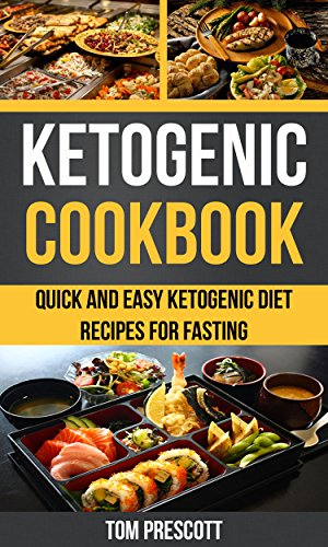 Ketogenic Cookbook: Quick And Easy Ketogenic Diet Recipes For Fasting by [Tom Prescott]
