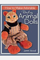 How to Make Adorable Baby Animal Dolls: With Soft-Sculpted Bodies and Heads Made with Silky-Smooth Home-Made Air-Dry Clay Paperback