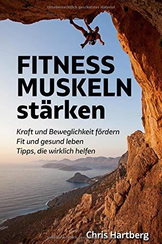 FITNESS - MUSKELN stärken: Kraft und Beweglichkeit fördern - Fit und gesund leben - Tipps, die wirklich helfen: Mit Übungen für Zuhause  und Trainingsplan