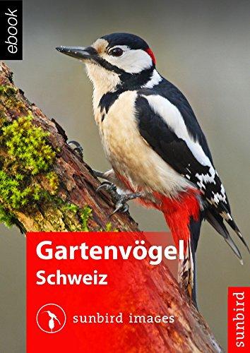 Gartenvögel der Schweiz - Vögel Erkennen, Bestimmen und Schützen: Naturführer zum Identifizieren der 100 häufigsten heimischen Vogelarten in der Schweiz
