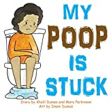 My Poop Is Stuck: Encourages Healthy Nutrition for Kids